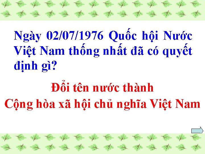 Ngày 02/07/1976 Quốc hội Nước Việt Nam thống nhất đã có quyết định