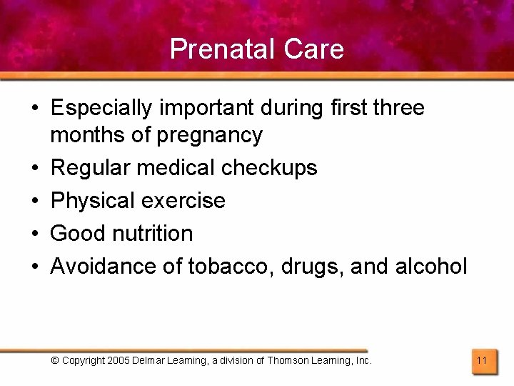 Prenatal Care • Especially important during first three months of pregnancy • Regular medical