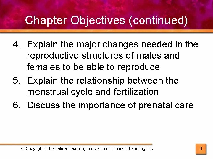 Chapter Objectives (continued) 4. Explain the major changes needed in the reproductive structures of