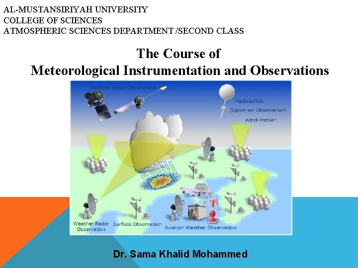 AL-MUSTANSIRIYAH UNIVERSITY COLLEGE OF SCIENCES ATMOSPHERIC SCIENCES DEPARTMENT /SECOND CLASS The Course of Meteorological
