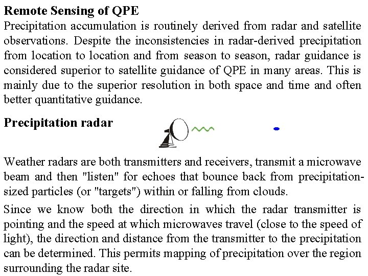 Remote Sensing of QPE Precipitation accumulation is routinely derived from radar and satellite observations.