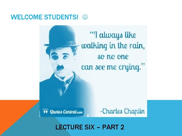 WELCOME STUDENTS! LECTURE SIX – PART 2