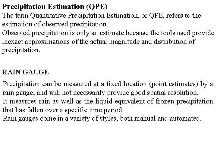 Precipitation Estimation (QPE) The term Quantitative Precipitation Estimation, or QPE, refers to the estimation