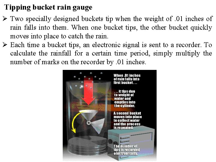Tipping bucket rain gauge Ø Two specially designed buckets tip when the weight of.