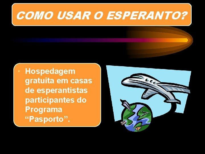 COMO USAR O ESPERANTO? • Hospedagem gratuita em casas de esperantistas participantes do Programa