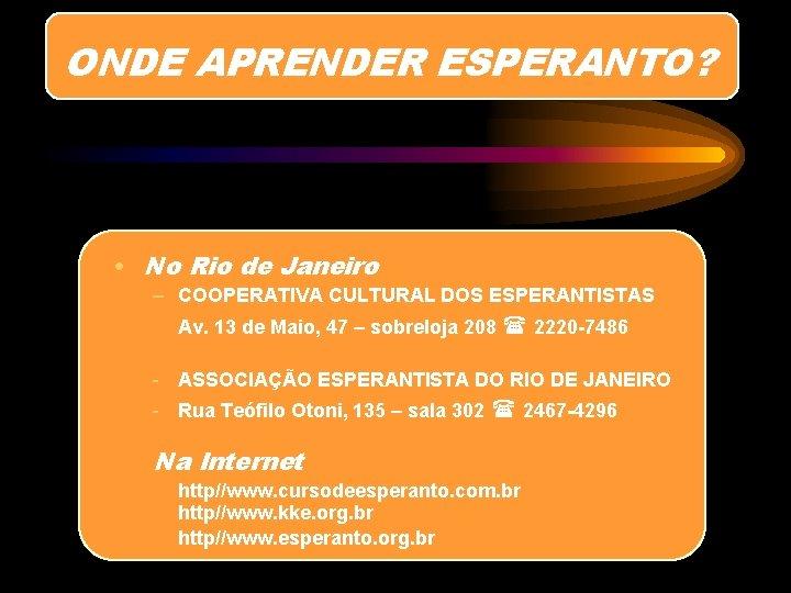 ONDE APRENDER ESPERANTO? • No Rio de Janeiro – COOPERATIVA CULTURAL DOS ESPERANTISTAS Av.