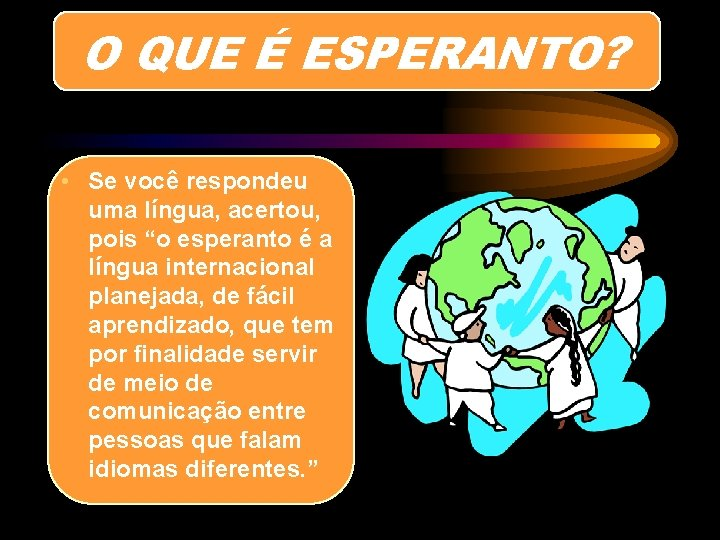 """O QUE É ESPERANTO? • Se você respondeu uma língua, acertou, pois """"o esperanto"""