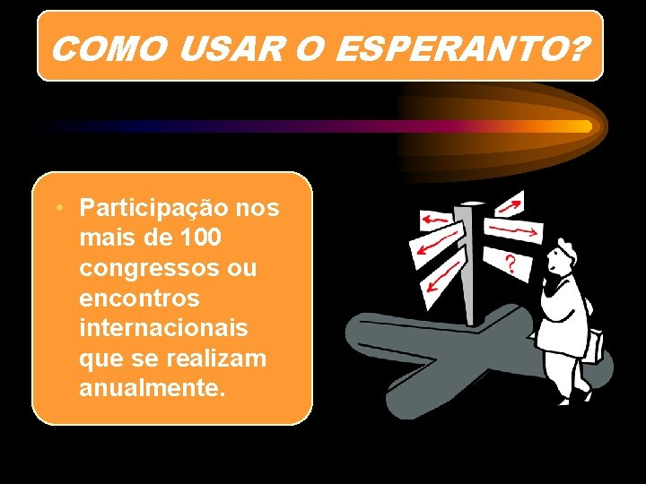COMO USAR O ESPERANTO? • Participação nos mais de 100 congressos ou encontros internacionais