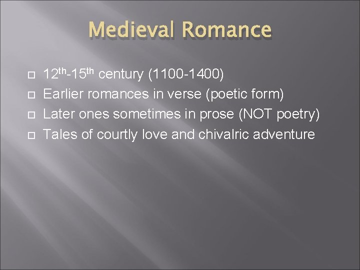 Medieval Romance 12 th-15 th century (1100 -1400) Earlier romances in verse (poetic form)
