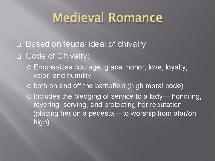 Medieval Romance Based on feudal ideal of chivalry Code of Chivalry: Emphasizes courage, grace,