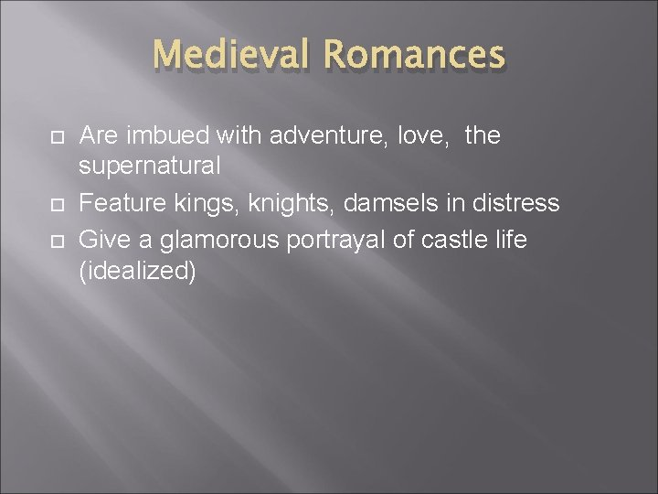 Medieval Romances Are imbued with adventure, love, the supernatural Feature kings, knights, damsels in