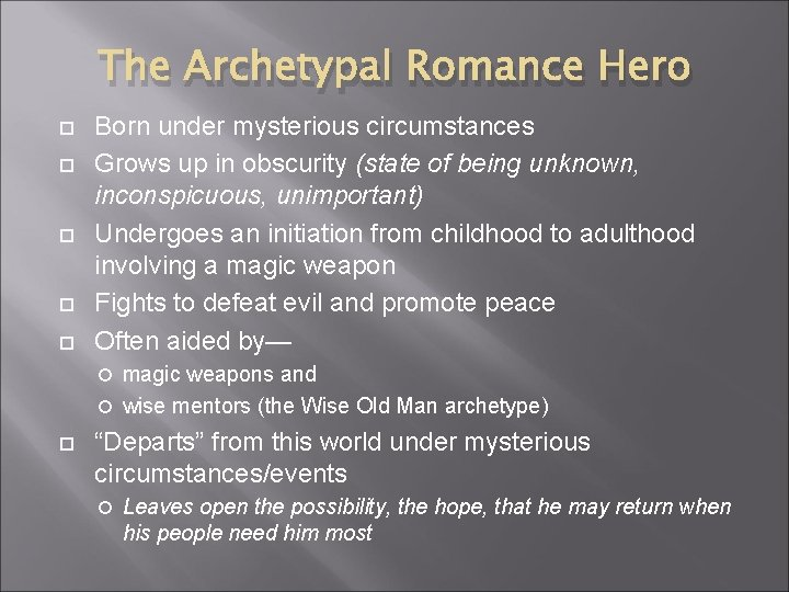 The Archetypal Romance Hero Born under mysterious circumstances Grows up in obscurity (state of