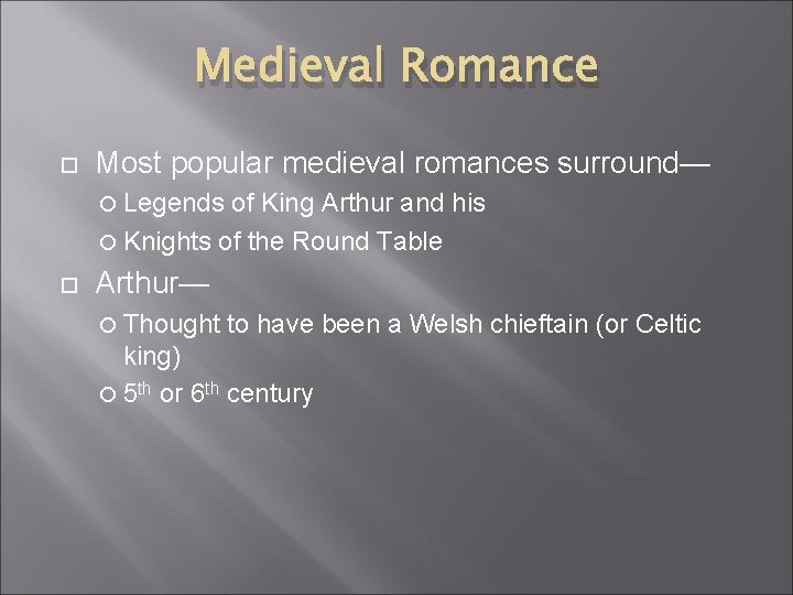 Medieval Romance Most popular medieval romances surround— Legends of King Arthur and his Knights