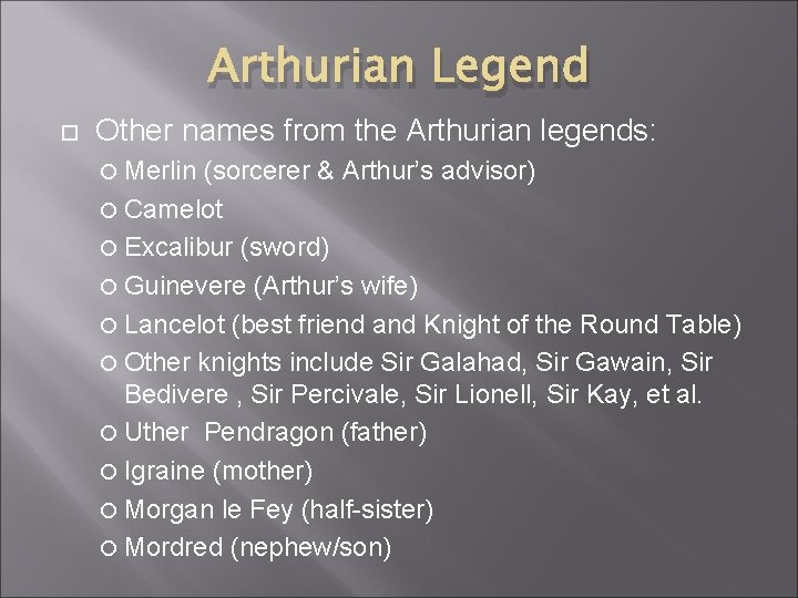 Arthurian Legend Other names from the Arthurian legends: Merlin (sorcerer & Arthur's advisor) Camelot