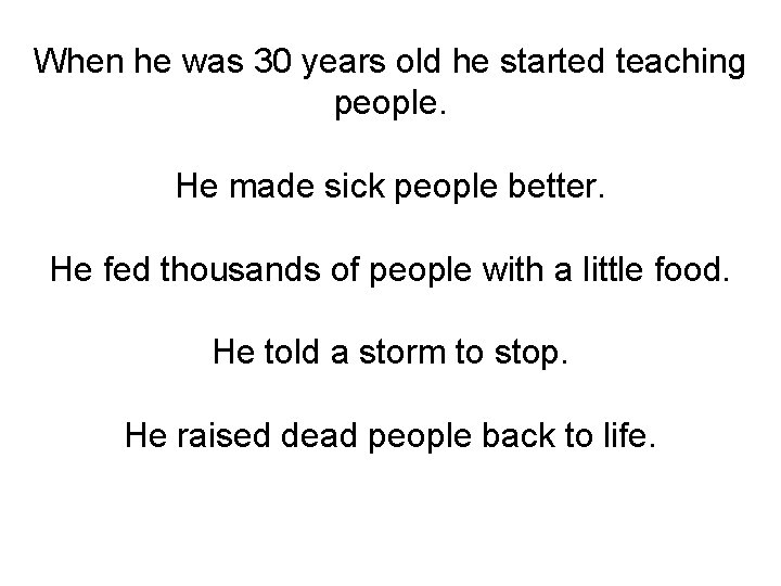 When he was 30 years old he started teaching people. He made sick people