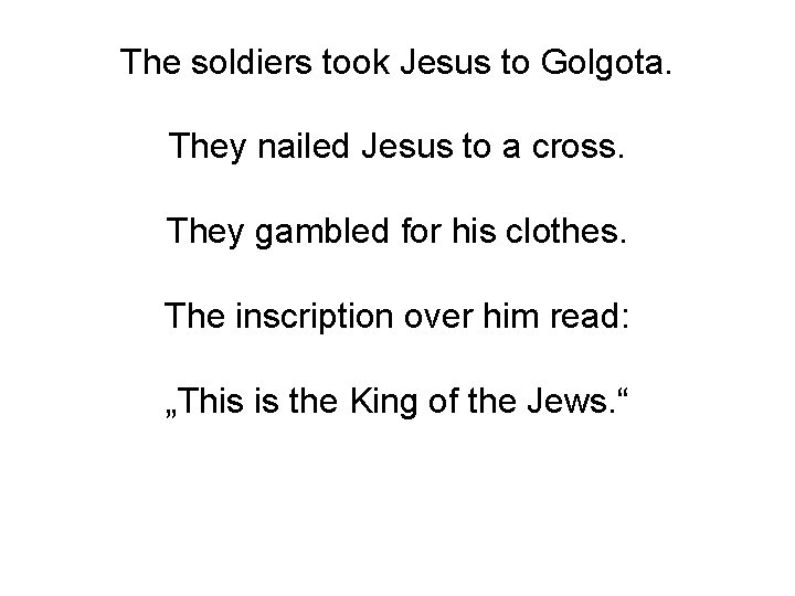 The soldiers took Jesus to Golgota. They nailed Jesus to a cross. They gambled