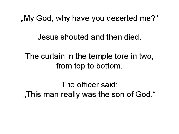 """""""My God, why have you deserted me? """" Jesus shouted and then died. The"""
