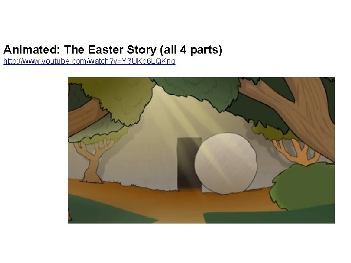 Animated: The Easter Story (all 4 parts) http: //www. youtube. com/watch? v=Y 3 UKd