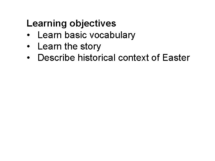 Learning objectives • Learn basic vocabulary • Learn the story • Describe historical context