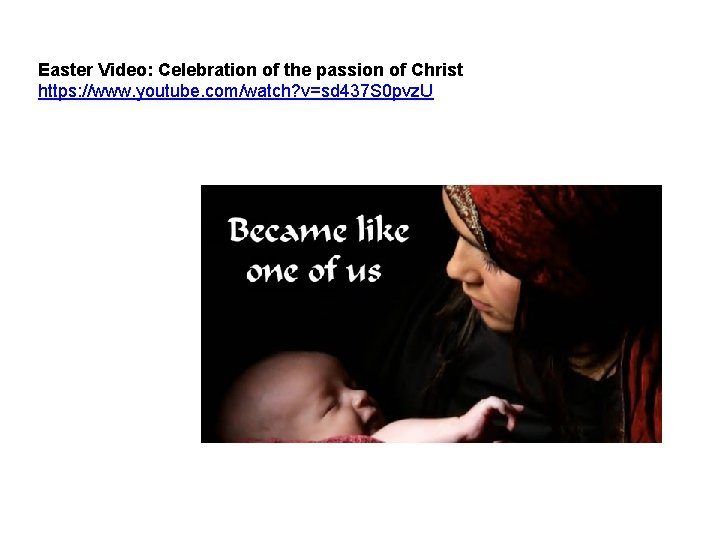 Easter Video: Celebration of the passion of Christ https: //www. youtube. com/watch? v=sd 437