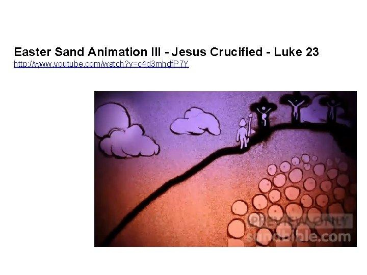 Easter Sand Animation III - Jesus Crucified - Luke 23 http: //www. youtube. com/watch?
