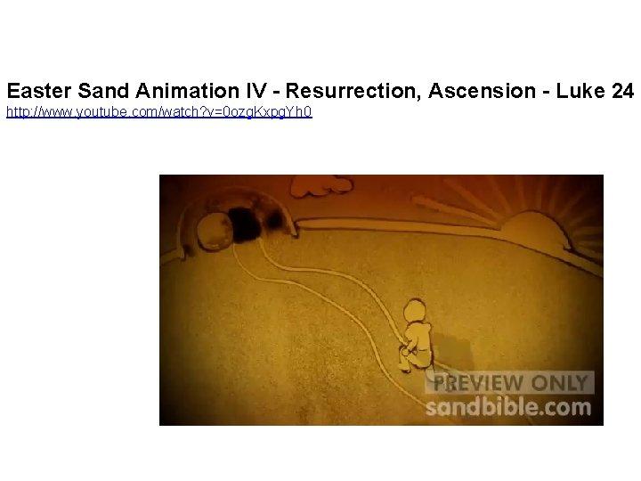 Easter Sand Animation IV - Resurrection, Ascension - Luke 24 http: //www. youtube. com/watch?