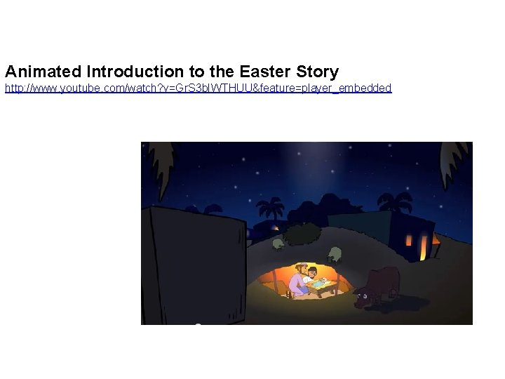 Animated Introduction to the Easter Story http: //www. youtube. com/watch? v=Gr. S 3 b.