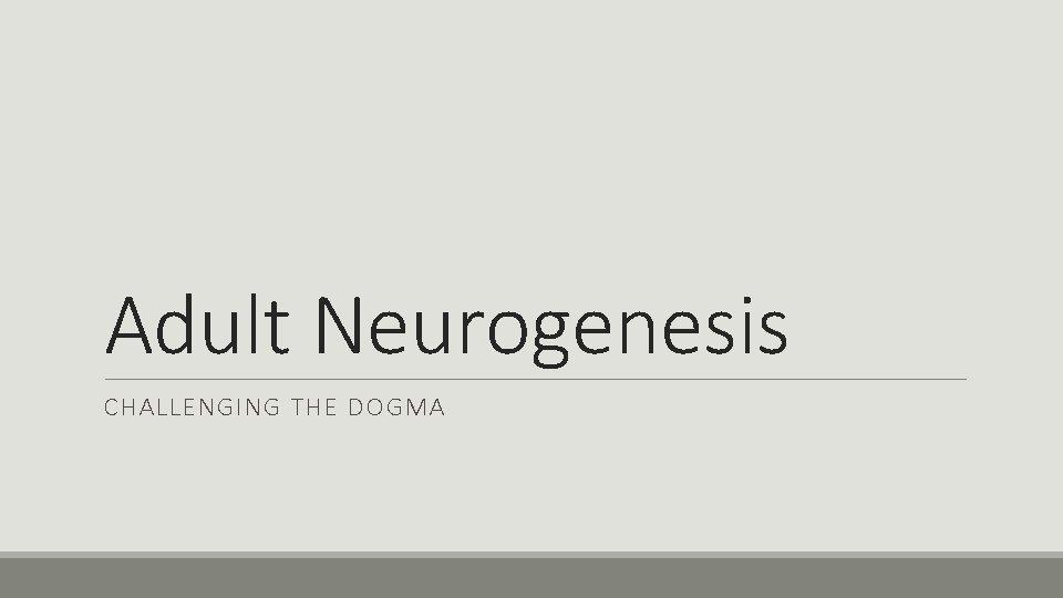 Adult Neurogenesis CHALLENGING THE DOGMA