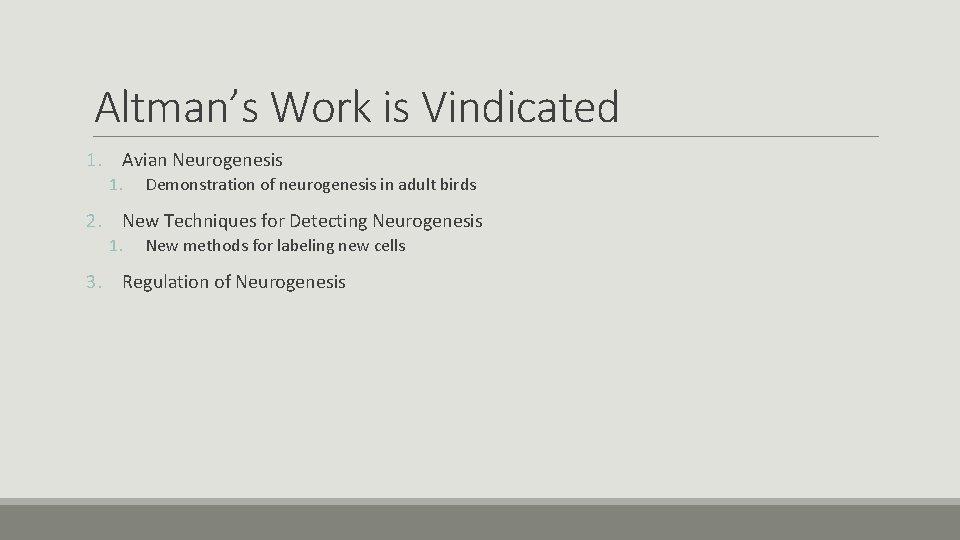 Altman's Work is Vindicated 1. Avian Neurogenesis 1. Demonstration of neurogenesis in adult birds