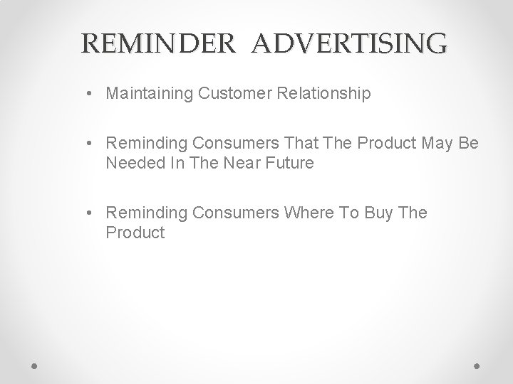 REMINDER ADVERTISING • Maintaining Customer Relationship • Reminding Consumers That The Product May Be