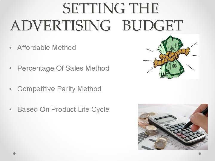SETTING THE ADVERTISING BUDGET • Affordable Method • Percentage Of Sales Method • Competitive
