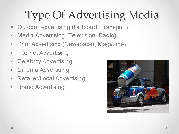 Type Of Advertising Media § • • Outdoor Advertising (Billboard, Transport) Media Advertising (Television,
