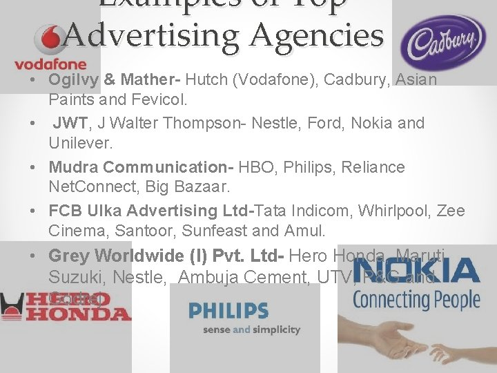 Examples of Top Advertising Agencies • Ogilvy & Mather- Hutch (Vodafone), Cadbury, Asian Paints