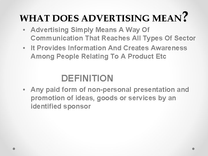 WHAT DOES ADVERTISING MEAN? • Advertising Simply Means A Way Of Communication That Reaches