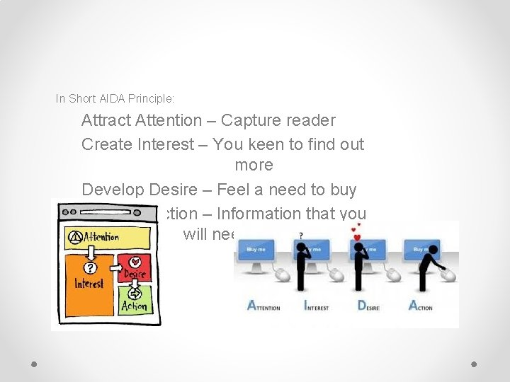 In Short AIDA Principle: Attract Attention – Capture reader Create Interest – You keen