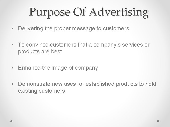 Purpose Of Advertising • Delivering the proper message to customers • To convince customers