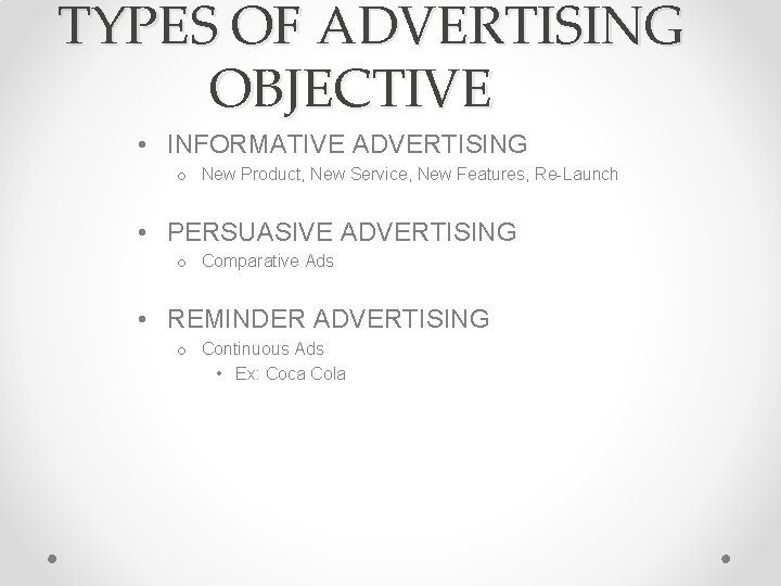TYPES OF ADVERTISING OBJECTIVE • INFORMATIVE ADVERTISING o New Product, New Service, New Features,