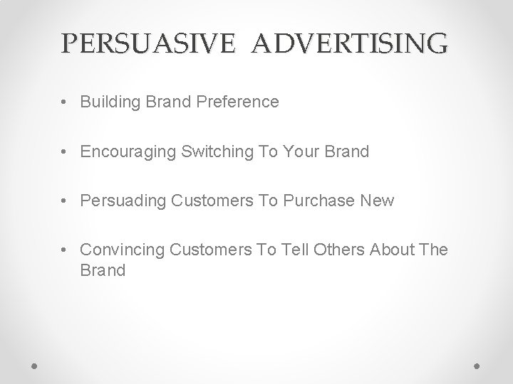 PERSUASIVE ADVERTISING • Building Brand Preference • Encouraging Switching To Your Brand • Persuading