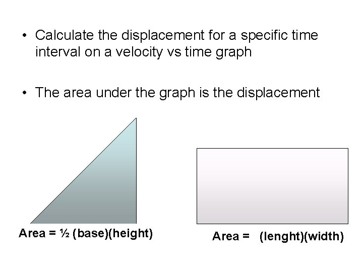• Calculate the displacement for a specific time interval on a velocity vs