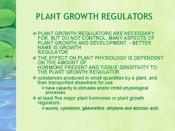 PLANT GROWTH REGULATORS ARE NECESSARY FOR, BUT DO NOT CONTROL, MANY ASPECTS OF PLANT