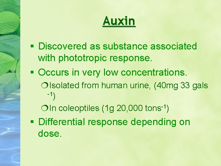 Auxin Discovered as substance associated with phototropic response. Occurs in very low concentrations. Isolated