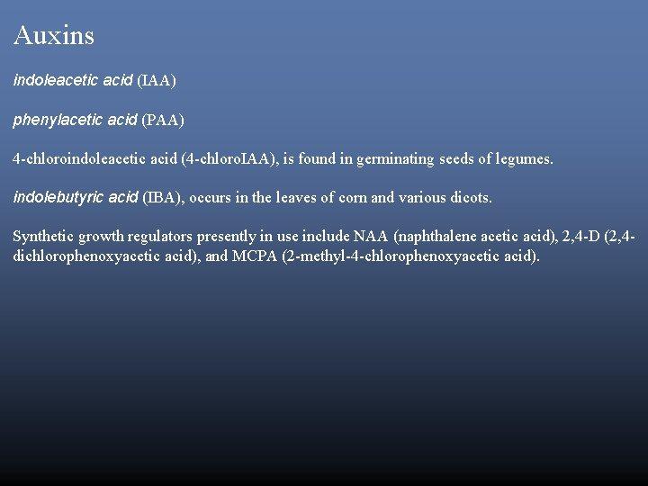 Auxins indoleacetic acid (IAA) phenylacetic acid (PAA) 4 -chloroindoleacetic acid (4 -chloro. IAA), is