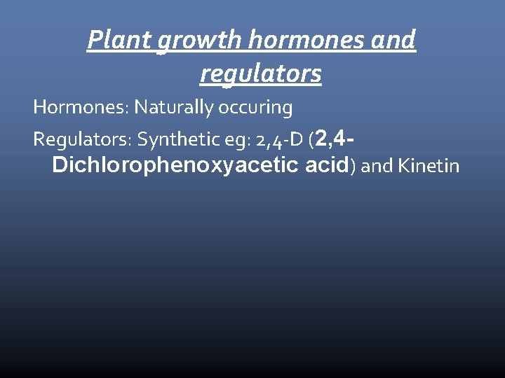 Plant growth hormones and regulators Hormones: Naturally occuring Regulators: Synthetic eg: 2, 4 -D