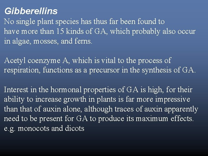 Gibberellins No single plant species has thus far been found to have more than