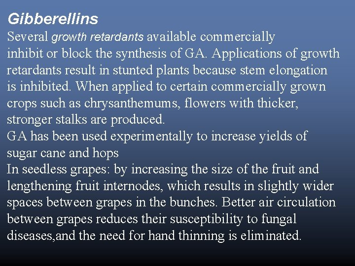 Gibberellins Several growth retardants available commercially inhibit or block the synthesis of GA. Applications