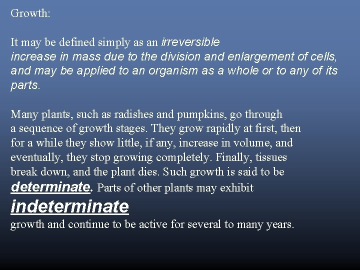 Growth: It may be defined simply as an irreversible increase in mass due to
