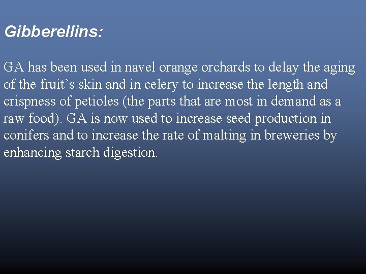 Gibberellins: GA has been used in navel orange orchards to delay the aging of