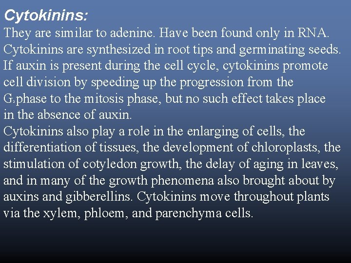 Cytokinins: They are similar to adenine. Have been found only in RNA. Cytokinins are