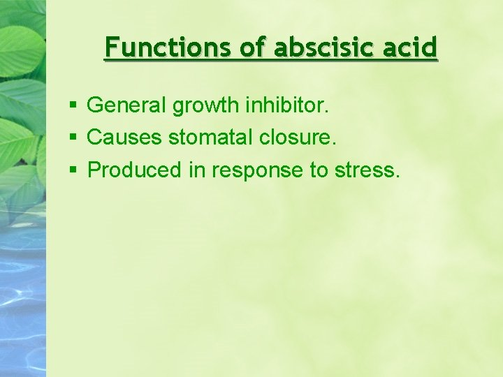 Functions of abscisic acid General growth inhibitor. Causes stomatal closure. Produced in response to
