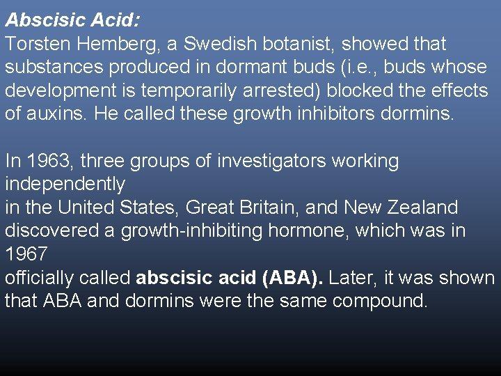 Abscisic Acid: Torsten Hemberg, a Swedish botanist, showed that substances produced in dormant buds